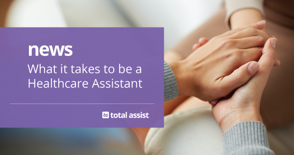 What it takes to be a Healthcare Assistant